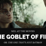 Mel at the Movies: Harry Potter and the Goblet of Fire