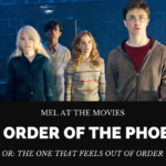Mel at the Movies: Harry Potter and The Order of the Phoenix