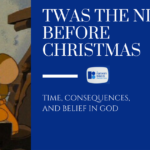 Twas the Night Before Christmas: Time, Consequences, and Belief in God