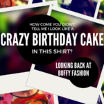 How Come You Didn't Tell Me I Look Like a Crazy Birthday Cake in This Shirt?: Looking Back at Buffy Fashion