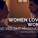 Women Loving Women and Violent Masculinity: Examining Willow, Tara and, Oz