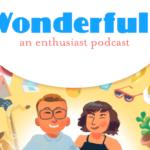 Podcast Spotlight: Wonderful: An Enthusiast Podcast