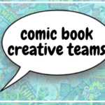 Comic Book Creative Teams: Who's Who And What Do They Do?
